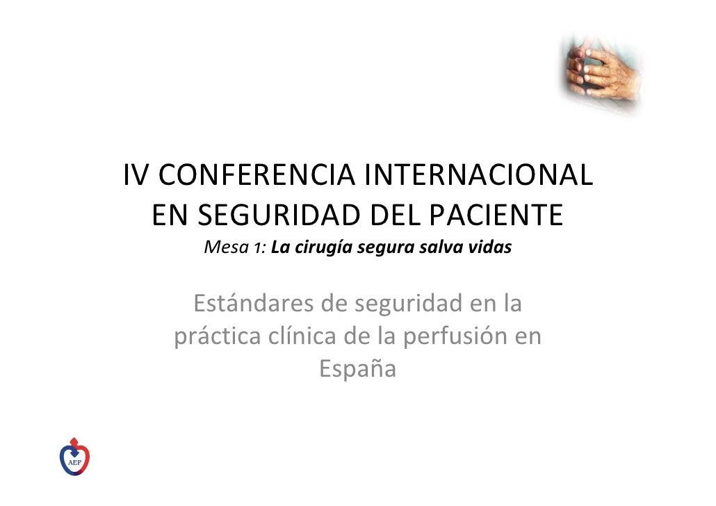 IVCONFERENCIAINTERNACIONAL   ENSEGURIDADDELPACIENTE      Mesa1:Lacirugíasegurasalvavidas       Estándaresdes...
