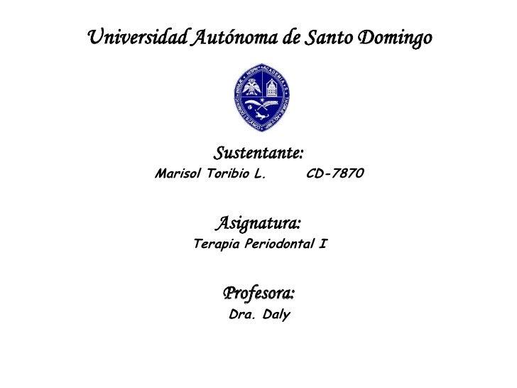 Universidad Autónoma de Santo Domingo                    Sustentante:        Marisol Toribio L.      CD-7870              ...