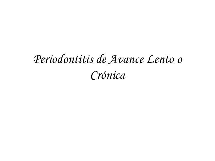 Periodontitis de Avance Lento o             Crónica