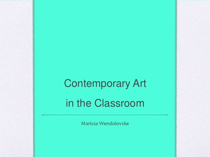 Contemporary Artin the Classroom<br />Marissa Wendolovske<br />