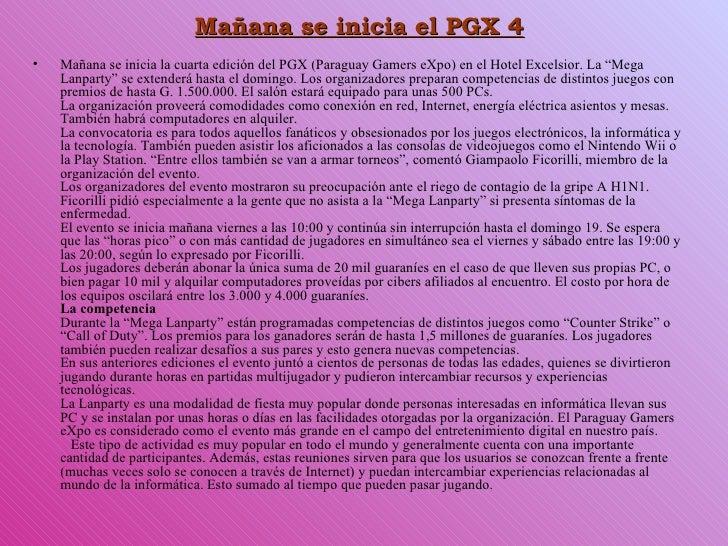 Mañana se inicia el PGX 4 <ul><li>Mañana se inicia la cuarta edición del PGX (Paraguay Gamers eXpo) en el Hotel Excelsior....