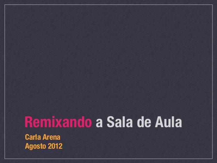 Remixando a Sala de Aula Carla Arena!Agosto 2012