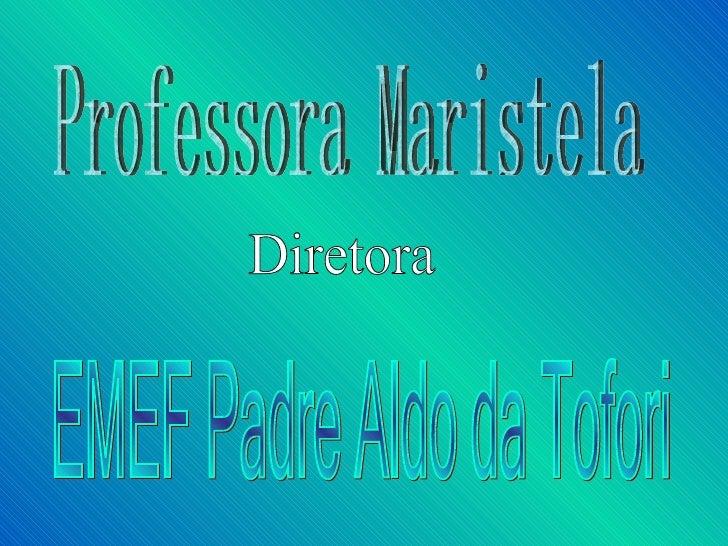 Professora Maristela EMEF Padre Aldo da Tofori Diretora