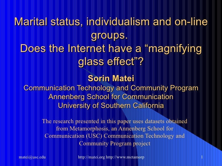 """Marital status, individualism and on-line groups.  Does the Internet have a """"magnifying glass effect""""?  Sorin Matei Commu..."""
