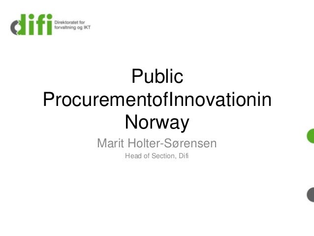 PublicProcurementofInnovationinNorwayMarit Holter-SørensenHead of Section, Difi