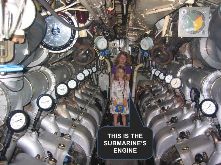 THIS IS THE SUBMARINE'S ENGINE