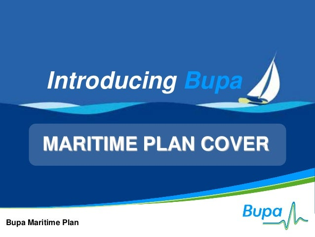 Introducing Bupa         MARITIME PLAN COVERBupa Maritime Plan