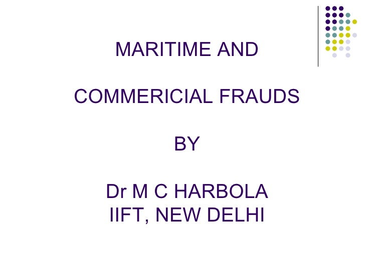 MARITIME AND  COMMERICIAL FRAUDS BY Dr M C HARBOLA IIFT, NEW DELHI