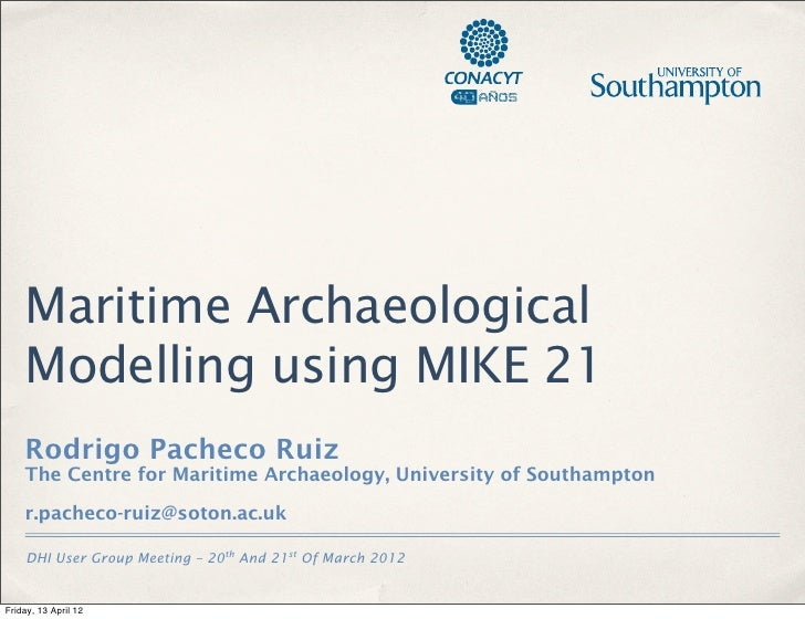 Maritime Archaeological    Modelling using MIKE 21    Rodrigo Pacheco Ruiz    The Centre for Maritime Archaeology, Univers...