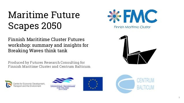 Maritime Future Scapes 2050 Finnish Marititime Cluster Futures workshop: summary and insights for Breaking Waves think tan...