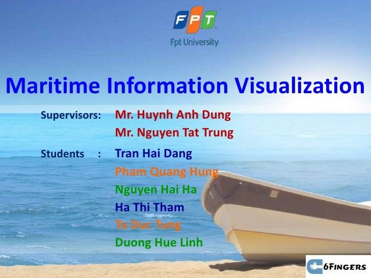 Maritime Information Visualization   Supervisors:   Mr. Huynh Anh Dung                  Mr. Nguyen Tat Trung   Students   ...