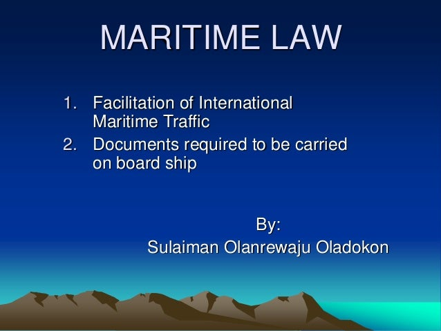 MARITIME LAW1. Facilitation of International   Maritime Traffic2. Documents required to be carried   on board ship        ...