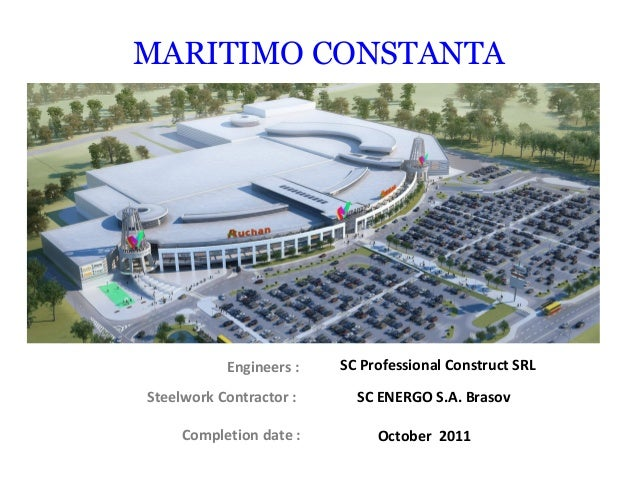 Engineers : MARITIMO CONSTANTA SC Professional Construct SRL Steelwork Contractor : SC ENERGO S.A. Brasov Completion date ...