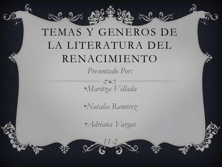 TEMAS Y GENEROS DE LA LITERATURA DEL   RENACIMIENTO      Presentado Por:     •Maritza Villada     •Natalia Ramírez     •Ad...