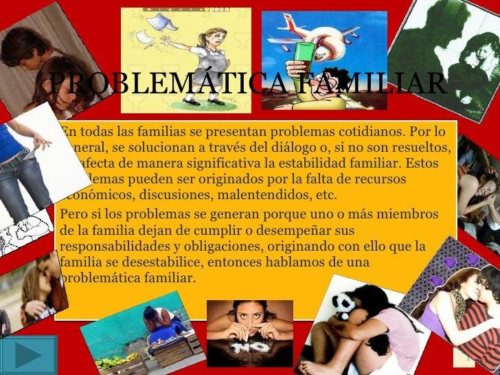 PROBLEMÁTICA FAMILIAR En todas las familias se presentan problemas cotidianos. Por lo general, se solucionan a través del ...