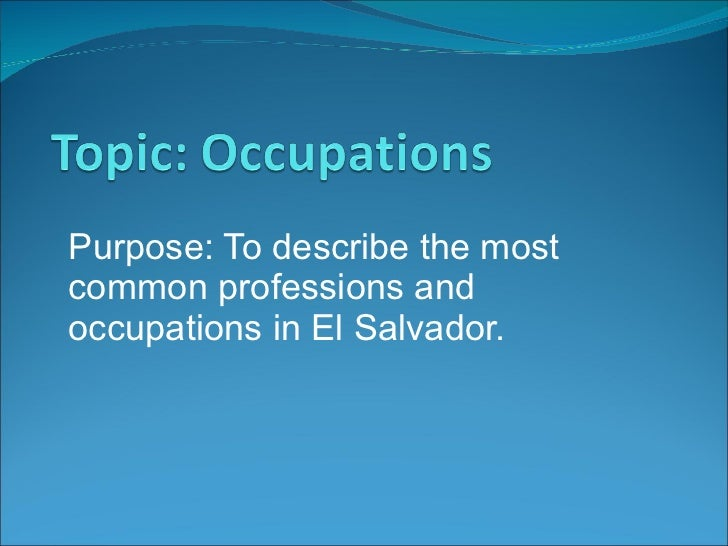 Purpose: To describe the most common professions and occupations in El Salvador.