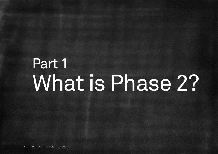 Part 1    What is Phase 2?4   Marius Ursache—Understanding Value