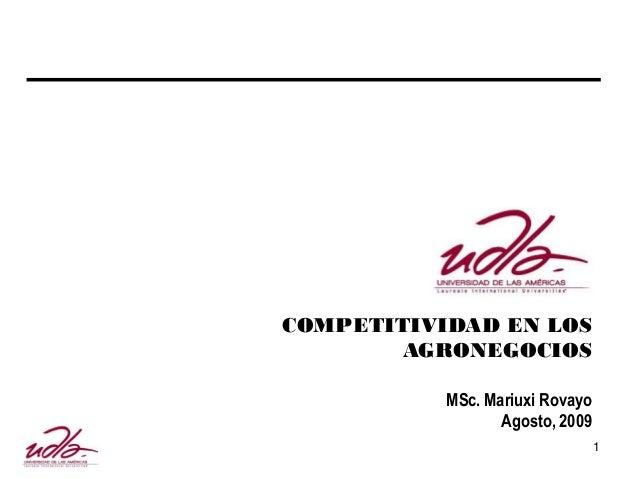 COMPETITIVIDAD EN LOS AGRONEGOCIOS MSc. Mariuxi Rovayo Agosto, 2009 1