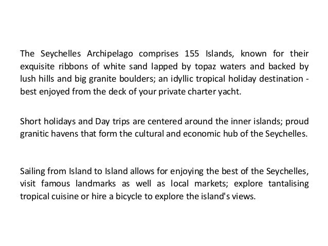 The Seychelles Archipelago comprises 155 Islands, known for their  exquisite ribbons of white sand lapped by topaz waters ...