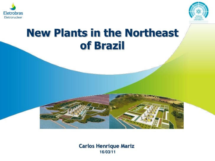 New Plants in the Northeast         of Brazil         Carlos Henrique Mariz                16/03/11