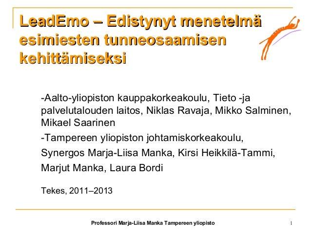 Professori Marja-Liisa Manka Tampereen yliopisto 1 LeadEmo – Edistynyt menetelmäLeadEmo – Edistynyt menetelmä esimiesten t...