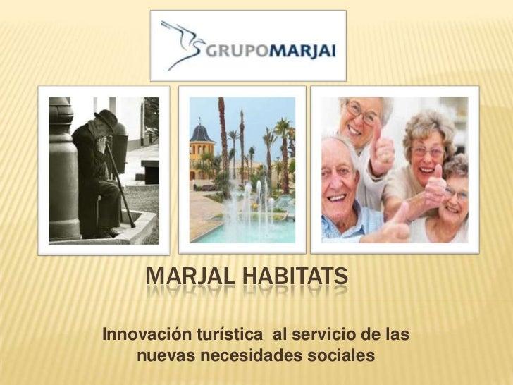 MARJAL HABITATSInnovación turística al servicio de las    nuevas necesidades sociales