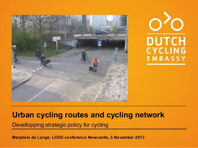 Urban cycling routes and cycling network Devellopping strategic policy for cycling Marjolein de Lange, LCDG conference New...