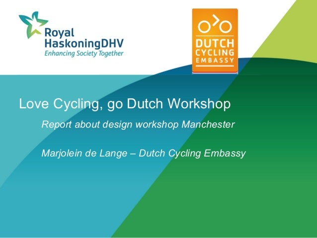 Love Cycling, go Dutch Workshop   Report about design workshop Manchester   Marjolein de Lange – Dutch Cycling Embassy