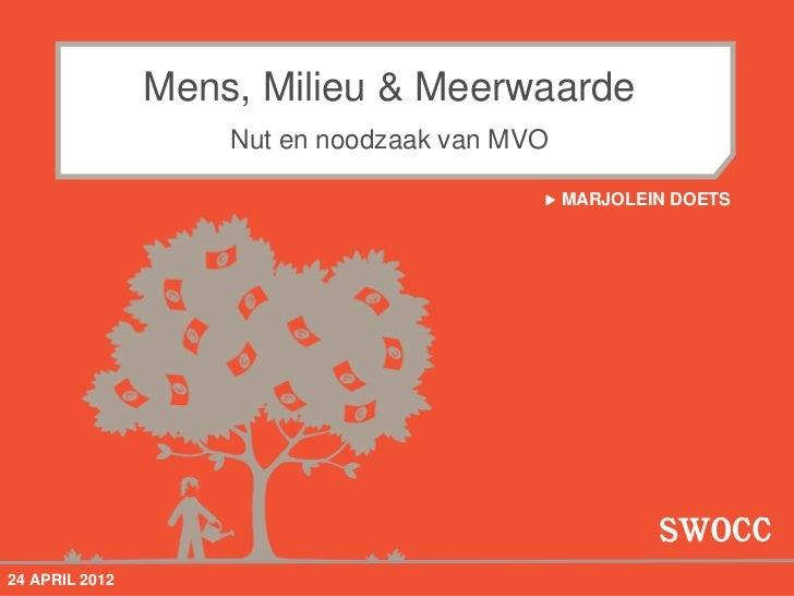 Mens, Milieu & Meerwaarde                    Nut en noodzaak van MVO                                           MARJOLEIN ...