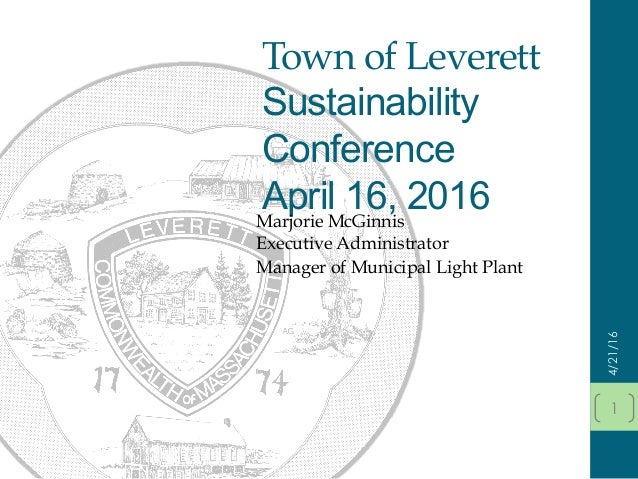 Town of Leverett Sustainability Conference April 16, 2016Marjorie McGinnis Executive Administrator Manager of Municipal Li...
