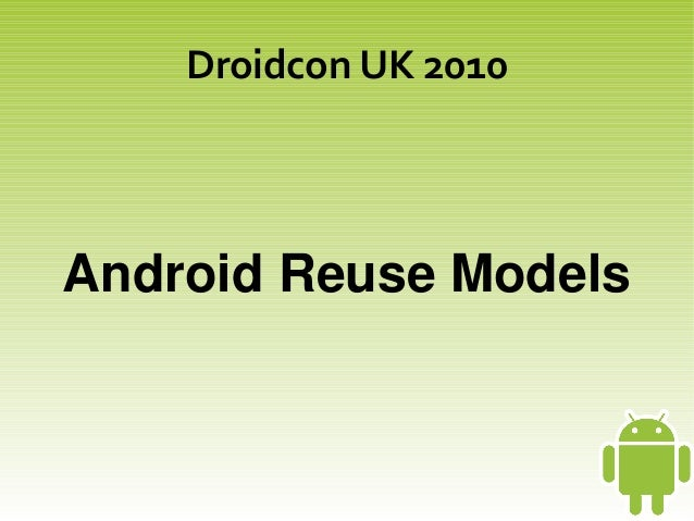 Droidcon UK 2010 Android Reuse Models