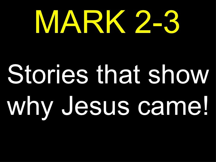 MARK 2-3 Stories that show why Jesus came!