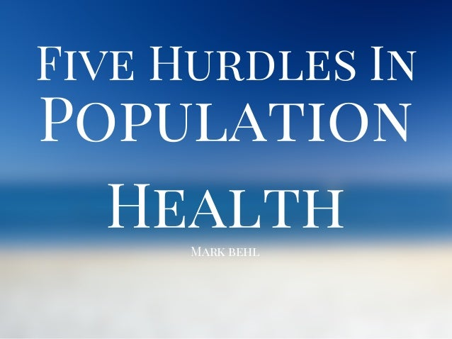 Population Health Five Hurdles In Mark behl