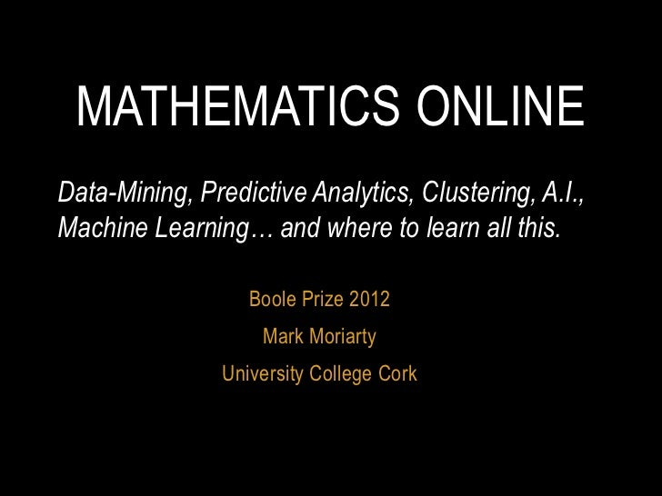 MATHEMATICS ONLINEData-Mining, Predictive Analytics, Clustering, A.I.,Machine Learning… and where to learn all this.      ...