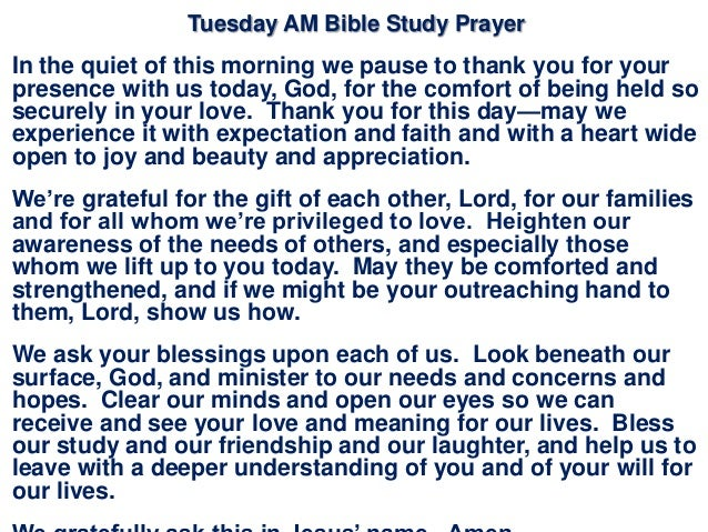 Tuesday AM Bible Study Prayer In the quiet of this morning we pause to thank you for your presence with us today, God, for...