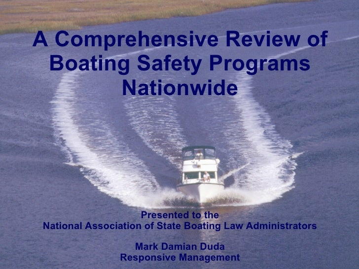 A Comprehensive Review of Boating Safety Programs Nationwide Presented to the National Association of State Boating Law Ad...