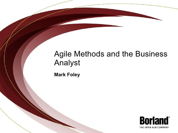Agile Methods and the Business Analyst Mark Foley