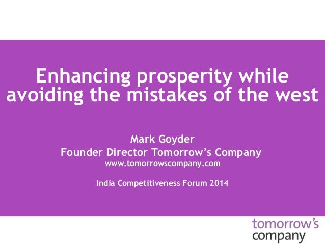 Enhancing prosperity while  avoiding the mistakes of the west  Mark Goyder  Founder Director Tomorrow's Company  www.tomor...