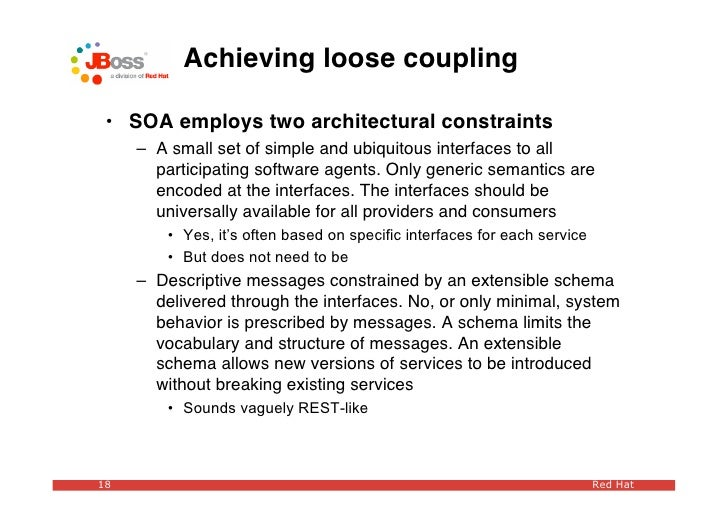 Achieving loose coupling   • SOA employs two architectural constraints      – A small set of simple and ubiquitous interfa...