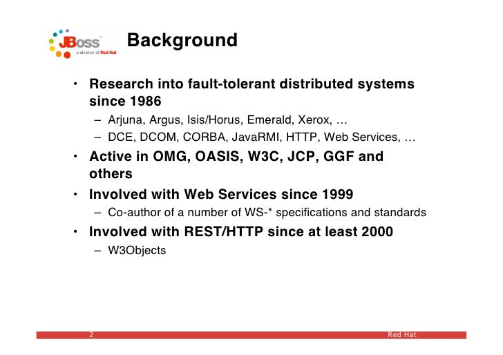Background  • Research into fault-tolerant distributed systems   since 1986       – Arjuna, Argus, Isis/Horus, Emerald, Xe...