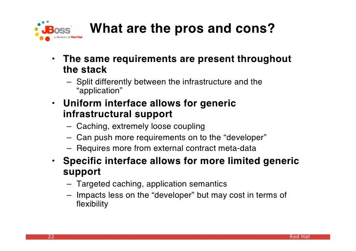 What are the pros and cons?   • The same requirements are present throughout    the stack      – Split differently between...