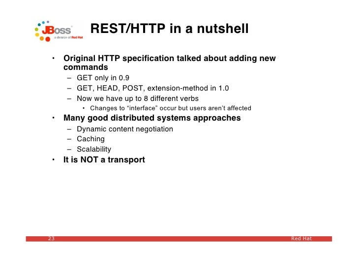 REST/HTTP in a nutshell   •   Original HTTP specification talked about adding new      commands      – GET only in 0.9     ...