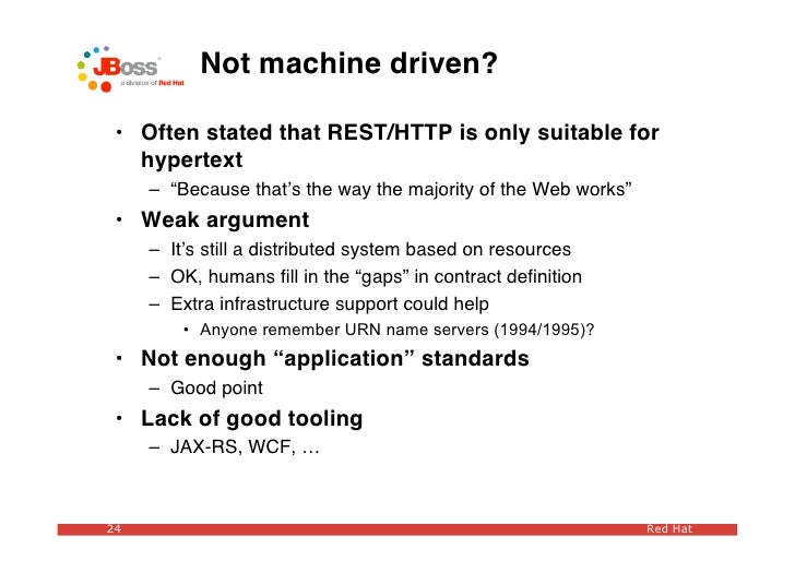 """Not machine driven?   • Often stated that REST/HTTP is only suitable for    hypertext      – """"Because that's the way the m..."""