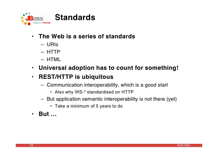 Standards   • The Web is a series of standards      – URIs      – HTTP      – HTML  • Universal adoption has to count for ...