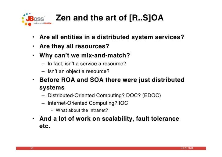 Zen and the art of [R..S]OA   • Are all entities in a distributed system services?  • Are they all resources?  • Why can't...