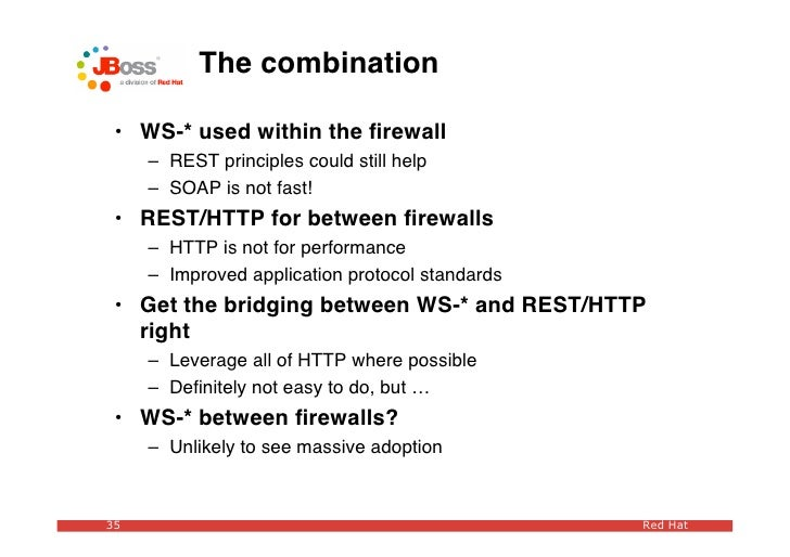 The combination   • WS-* used within the firewall      – REST principles could still help      – SOAP is not fast!  • REST/...