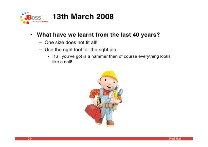 13th March 2008   • What have we learnt from the last 40 years?      – One size does not fit all!      – Use the right tool...