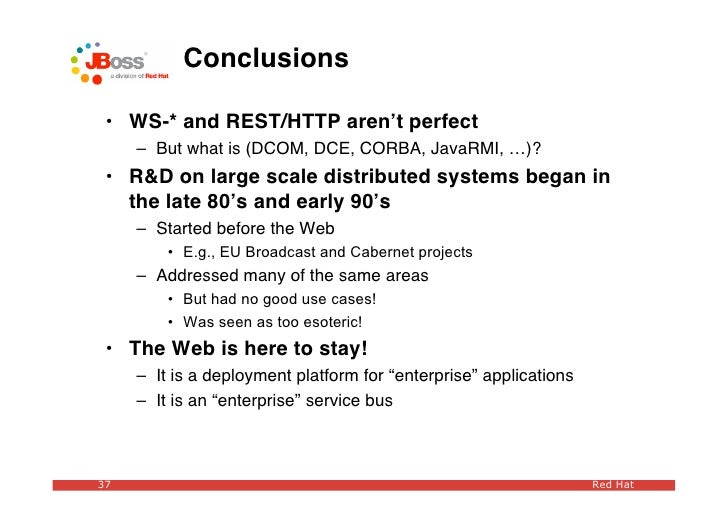 Conclusions   • WS-* and REST/HTTP aren't perfect      – But what is (DCOM, DCE, CORBA, JavaRMI, …)?  • R&D on large scale...