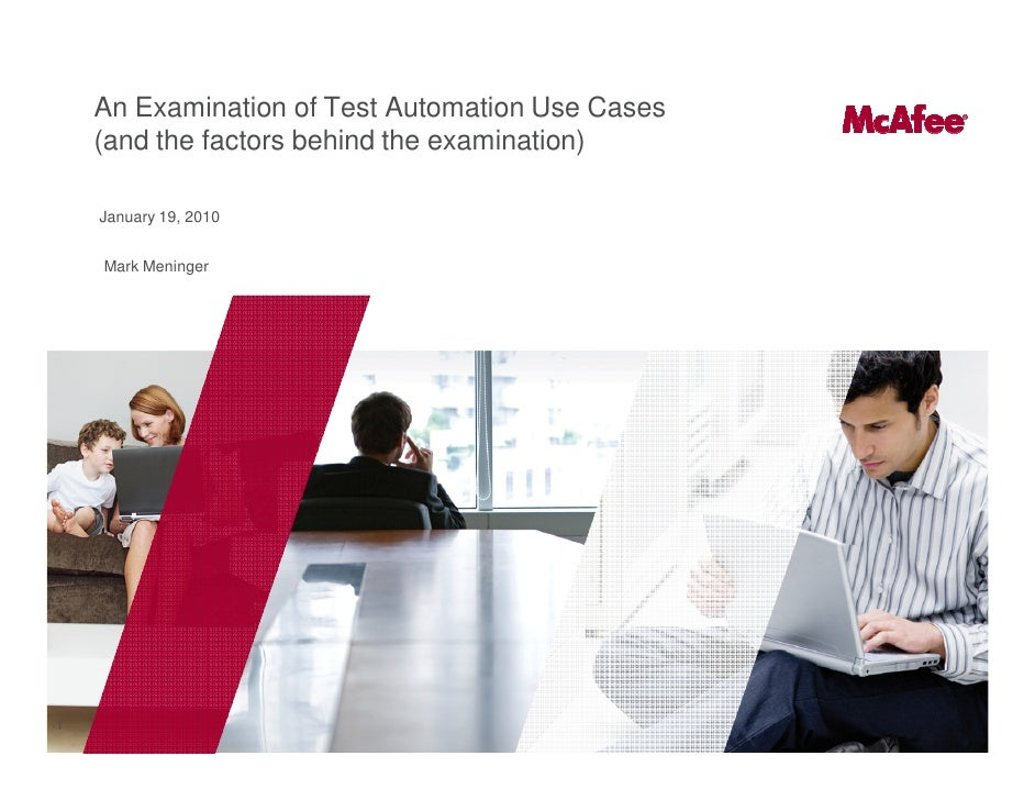 An Examination of Test Automation Use Cases     (and the factors behind the examination)      January 19, 2010       Mark ...