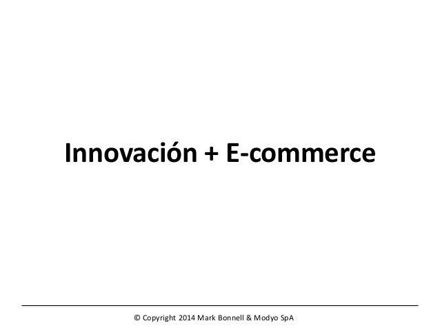 © Copyright 2014 Mark Bonnell & Modyo SpA Innovación + E-commerce